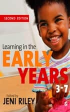 Learning in the Early Years 3-7 ebook by Dr Jeni Riley