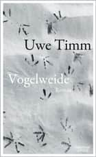 Vogelweide - Roman eBook by Uwe Timm