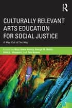 Culturally Relevant Arts Education for Social Justice - A Way Out of No Way ebook by Mary Stone Hanley, Gilda L Sheppard, George W. Noblit,...