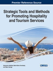 Strategic Tools and Methods for Promoting Hospitality and Tourism Services ebook by Alexandru-Mircea Nedelea,Maximiliano Korstanje,Babu George