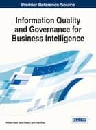 Information Quality and Governance for Business Intelligence ebook by William Yeoh, John R. Talburt, Yinle Zhou