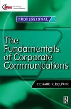 Fundamentals of Corporate Communications eBook by Richard Dolphin, David Reed