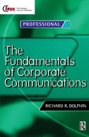 Fundamentals of Corporate Communications ebook by Richard Dolphin,David Reed