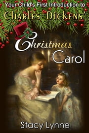 Your Child's First Introduction to Charles Dickens' Christmas Carol ebook by Stacy Lynne