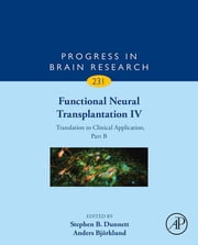 Functional Neural Transplantation IV - Translation to Clinical Application, Part B ebook by Stephen B. Dunnett,Anders Björklund