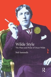 Wilde Style - The Plays and Prose of Oscar Wilde ebook by Neil Sammells