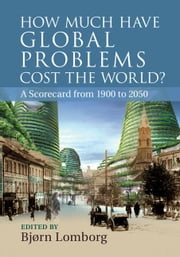 How Much have Global Problems Cost the World? ebook by Lomborg, Bjørn