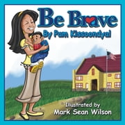 Be Brave ebook by Pam Kissoondyal