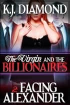 The Virgin and the Billionaires: Facing Alexander ebook by K.J. Diamond