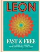 Leon Fast & Free - Free-from recipes for people who really like food ebook by Jane Baxter, John Vincent