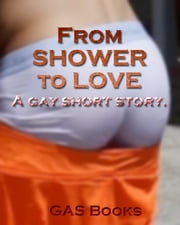 From Shower to Love - A GAS Books short story. ebook by T. Fi