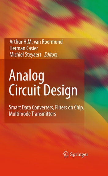 Analog Circuit Design - Smart Data Converters, Filters on Chip, Multimode Transmitters ebook by