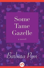 Some Tame Gazelle - A Novel ebook by Barbara Pym