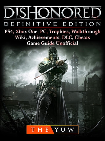 Dishonored Definitive Edition, PS4, Xbox One, PC, Trophies, Walkthrough,  Wiki, Achievements, DLC, Cheats, Game Guide Unofficial