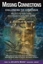 Missing Connections - Challenging the Consensus ebook by J. Douglas Kenyon