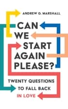 Can We Start Again Please? - Twenty questions to fall back in love ebook by Andrew G. Marshall