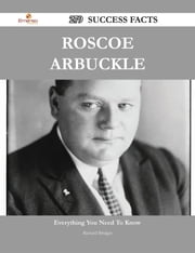 Roscoe Arbuckle 279 Success Facts - Everything you need to know about Roscoe Arbuckle ebook by Richard Bridges