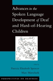 Advances in the Spoken-Language Development of Deaf and Hard-of-Hearing Children ebook by Patricia Elizabeth Spencer,Marc Marschark