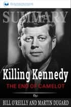 Summary of Killing Kennedy: The End of Camelot by Bill O'Reilly and Martin Dugard ebook by Readtrepreneur Publishing