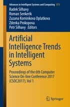 Artificial Intelligence Trends in Intelligent Systems - Proceedings of the 6th Computer Science On-line Conference 2017 (CSOC2017), Vol 1 ebook by Radek Silhavy, Roman Senkerik, Zuzana Kominkova Oplatkova,...