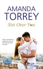 Not Over You ebook door Amanda Torrey
