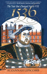 1536: The Year That Changed Henry VIII ebook by Lipscomb, Suzannah