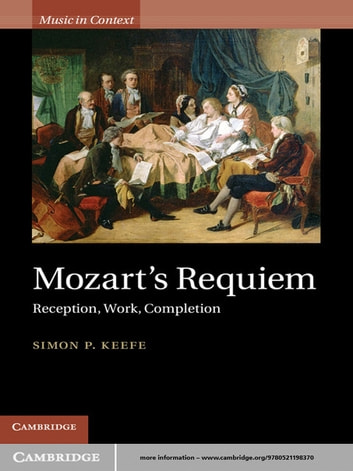 Mozart's Requiem - Reception, Work, Completion ebook by Simon P. Keefe