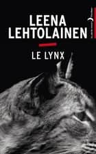 Le Lynx ebook by Leena Lehtolainen