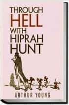 THROUGH HELL WITH HIPRAH HUNT eBook by Arthur Young