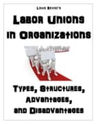 Labor Unions in Organizations ebook by Louis Bevoc