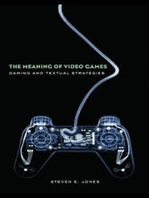 The Meaning of Video Games - Gaming and Textual Strategies ebook by Steven E. Jones
