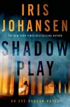 Shadow Play - An Eve Duncan Novel ebook by Iris Johansen