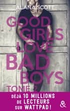 Good Girls Love Bad Boys - Tome 2 - le succès New Adult sur Wattpad enfin en papier ! ebook by Alana Scott