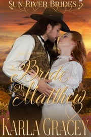 Mail Order Bride - A Bride for Matthew - Sun River Brides, #5 ebook by Karla Gracey