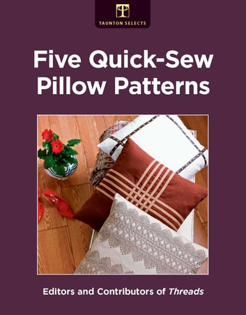 Five Quick-Sew Pillow Patterns ebook by Editors of Threads