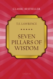 Seven Pillars of Wisdom ebook by Lawrence, Thomas