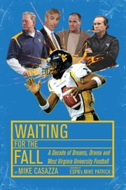 Waiting for the Fall: A Decade of Dreams, Drama and West Virginia University Football ebook by Mike Casazza