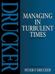 Managing in Turbulent Times ebook by Peter Drucker