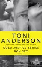 Cold Justice Series Box Set: Volume I ebook by Toni Anderson