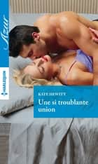 Une si troublante union ebook by Kate Hewitt