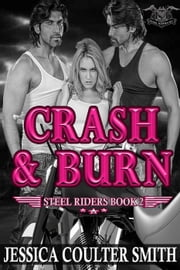 Crash & Burn - Steel Riders M.C., #2 ebook by Jessica Coulter Smith