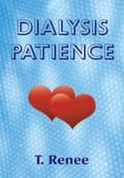 DIALYSIS PATIENCE ebook by T. Renee