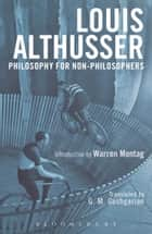 Philosophy for Non-Philosophers ebook by Louis Althusser, G. M. Goshgarian