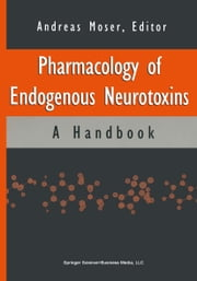 Pharmacology of Endogenous Neurotoxins - A Handbook ebook by Andreas Moser