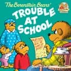 The Berenstain Bears and the Trouble at School ebook by Stan Berenstain, Jan Berenstain