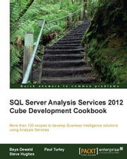 SQL Server Analysis Services 2012 Cube Development Cookbook ebook by Baya Dewald,Steve Hughes,Paul Turley