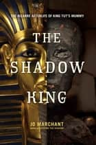 The Shadow King ebook by Jo Marchant