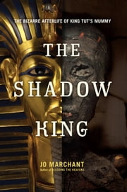 The Shadow King - The Bizarre Afterlife of King Tut's Mummy ebook by Jo Marchant