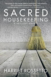 Sacred Housekeeping - A Spiritual Memoir ebook by Harriet Rossetto, Reeva Hunter Mandelbaum