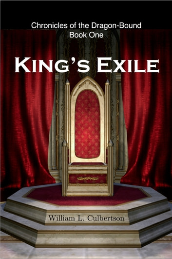King's Exile: The Chronicles of the Dragon-Bound, Book 1 ebook by William L Culbertson